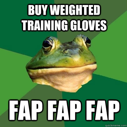 buy weighted training gloves fap fap fap - buy weighted training gloves fap fap fap  Foul Bachelor Frog