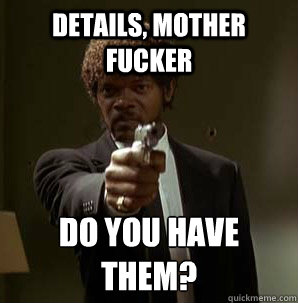Details, Mother Fucker Do you have them?  - Details, Mother Fucker Do you have them?   Samuel L Pulp Fiction
