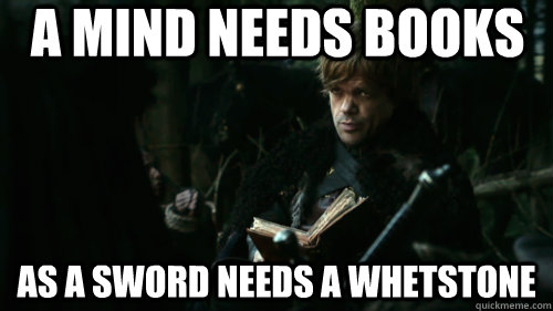 a mind needs books  as a sword needs a whetstone
