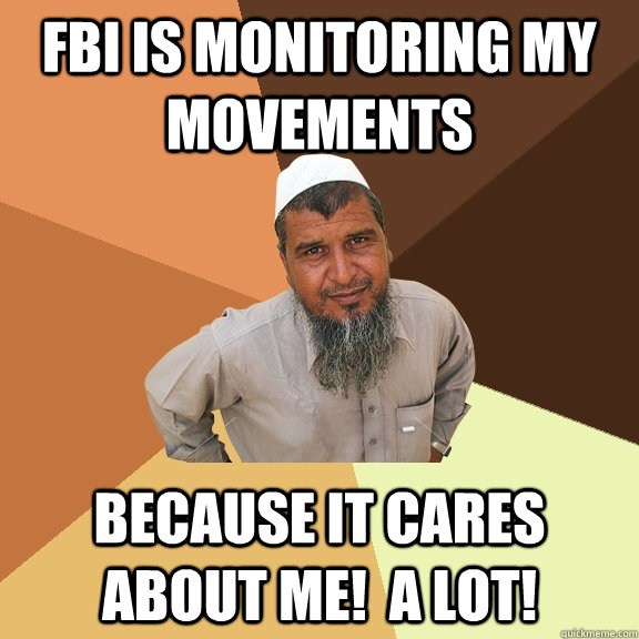 FBI is monitoring my movements because it cares about me!  A LOT!  Ordinary Muslim Man