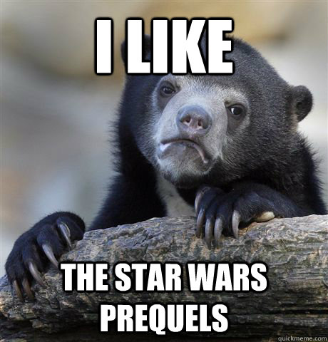 I Like The Star Wars Prequels  - I Like The Star Wars Prequels   Confession Bear