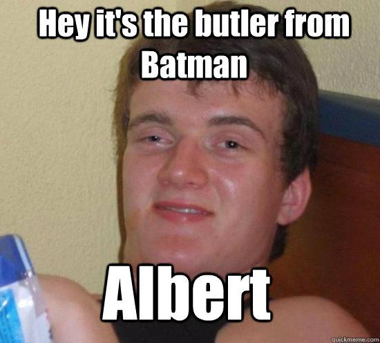 Hey it's the butler from Batman Albert  - Hey it's the butler from Batman Albert   Misc
