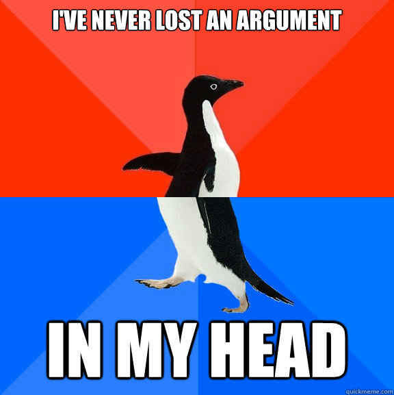 I've Never lost an argument In my head - I've Never lost an argument In my head  Socially Awesome Awkward Penguin
