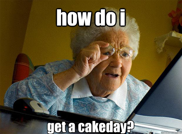 how do i get a cakeday?   Caption 5 goes here - how do i get a cakeday?   Caption 5 goes here  Grandma finds the Internet