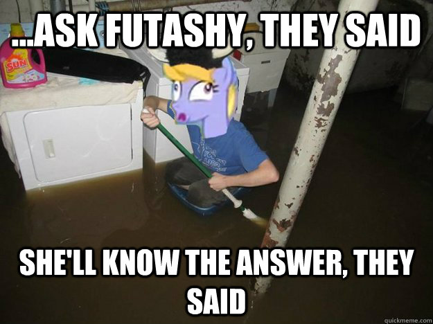 ...Ask Futashy, they said She'll know the answer, they said