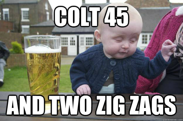 Colt 45 and two zig zags