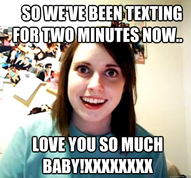 So we've been texting for two minutes now.. Love you so much baby!xXxXxXxX - So we've been texting for two minutes now.. Love you so much baby!xXxXxXxX  Misc