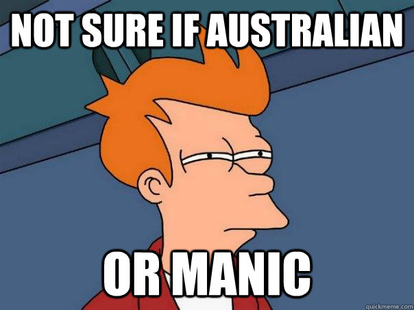 Not sure if Australian or manic - Not sure if Australian or manic  Futurama Fry