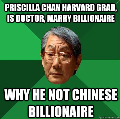Priscilla Chan Harvard grad, is doctor, marry billionaire Why he not Chinese billionaire - Priscilla Chan Harvard grad, is doctor, marry billionaire Why he not Chinese billionaire  High Expectations Asian Father
