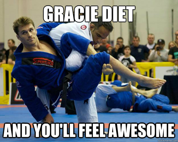 GRACIE DIET and you'll feel awesome - GRACIE DIET and you'll feel awesome  Ridiculously Photogenic Jiu Jitsu Guy