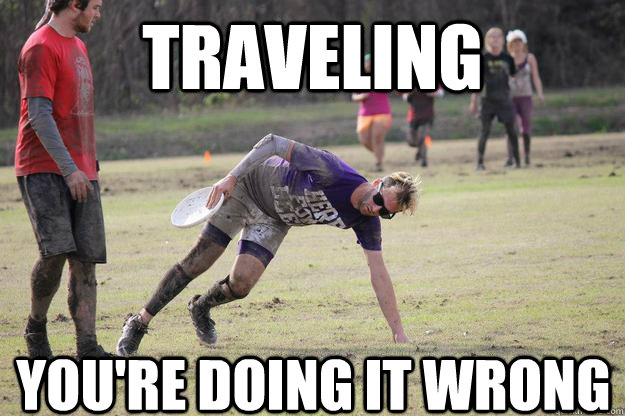 Traveling You're doing it wrong - Traveling You're doing it wrong  Traveling