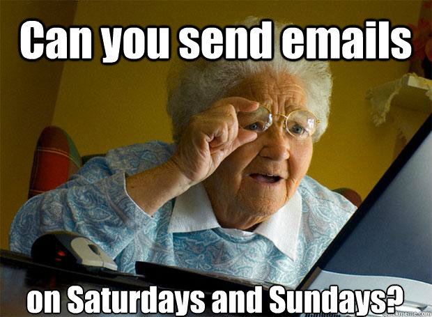 Can you send emails on Saturdays and Sundays?   - Can you send emails on Saturdays and Sundays?    Grandma finds the Internet