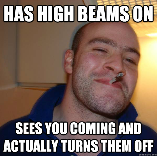has high beams on sees you coming and actually turns them off - has high beams on sees you coming and actually turns them off  Misc