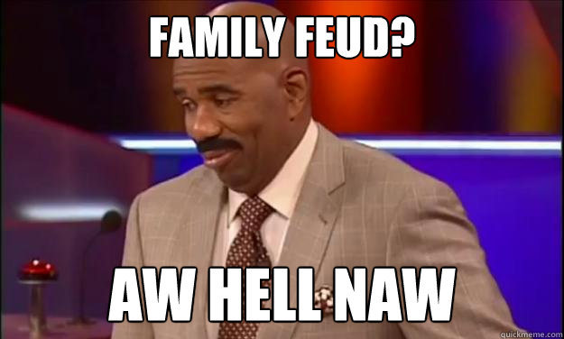 Family Feud? AW HELL NAW - Family Feud? AW HELL NAW  Steve Harvey Aw Hell Naw