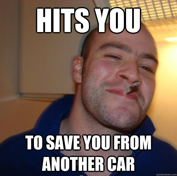 hits you to save you from another car - hits you to save you from another car  Misc