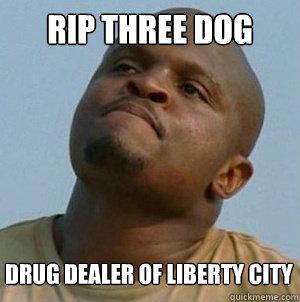 RIP THREE DOG DRUG DEALER OF LIBERTY CITY    t-dog le walking dead