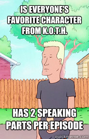 Is everyone's favorite character from K.O.T.H. Has 2 speaking parts per episode