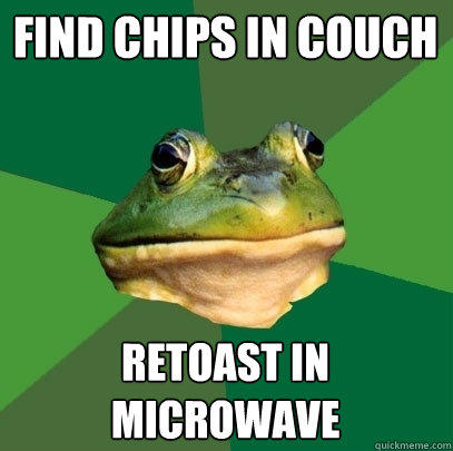 Find chips in couch retoast in microwave - Find chips in couch retoast in microwave  Foul Bachelor Frog