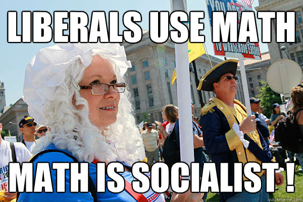 Liberals use math Math is socialist !