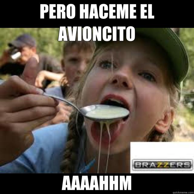 PERO HACEME EL AVIONCITO AAAAHHM  brazzers