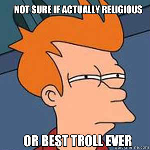 Not sure if actually Religious or best troll ever