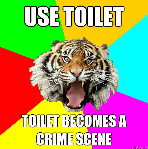 Use toilet toilet becomes a crime scene  Time of the Month Tiger