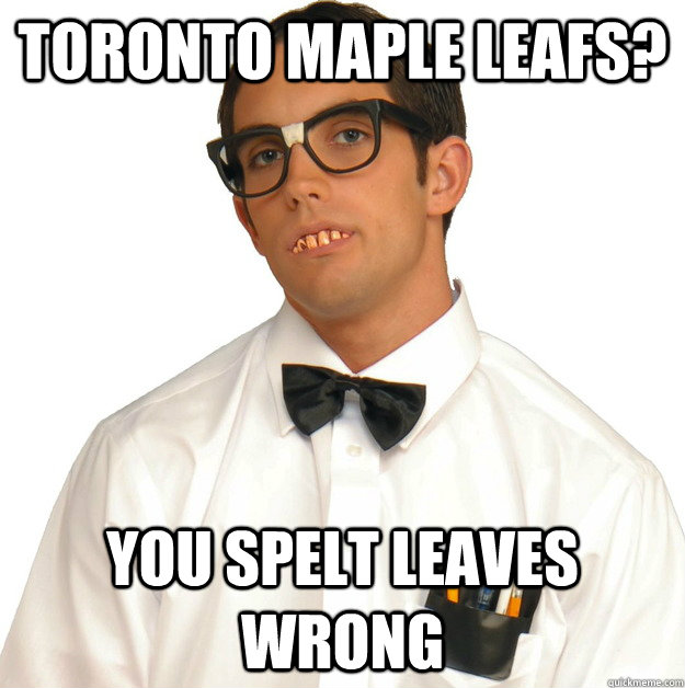 Toronto Maple leafs? You spelt leaves wrong