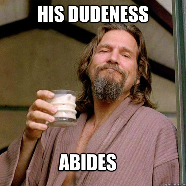his dudeness ABIDES - his dudeness ABIDES  Misc