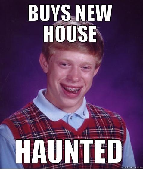 haunted house - BUYS NEW HOUSE HAUNTED Bad Luck Brian