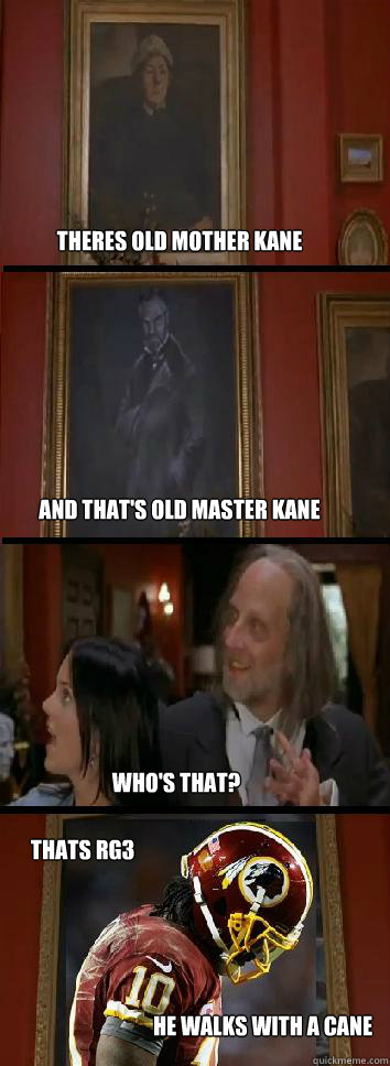 theres old mother kane and that's old master kane who's that? thats rg3 he walks with a cane - theres old mother kane and that's old master kane who's that? thats rg3 he walks with a cane  old master cane
