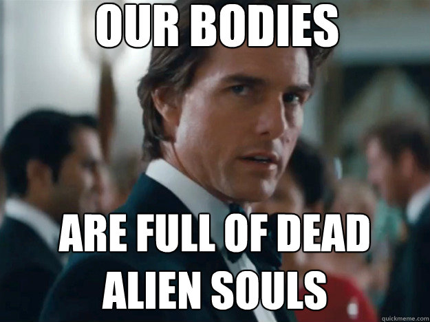 our bodies are full of dead alien souls - our bodies are full of dead alien souls  Scientology Cruise