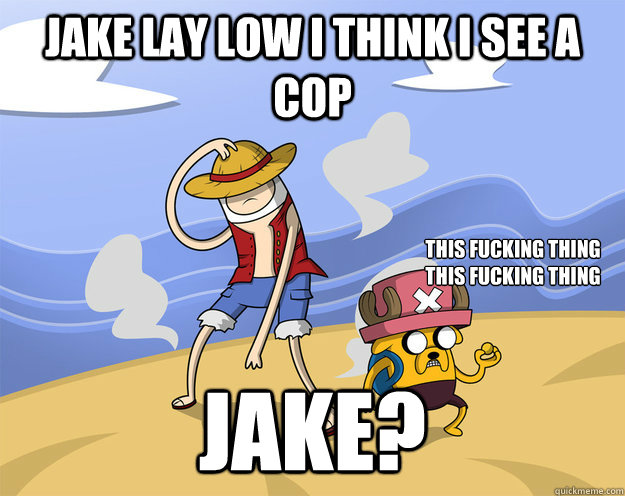 Jake lay low i think i see a cop jake? this fucking thing this fucking thing - Jake lay low i think i see a cop jake? this fucking thing this fucking thing  Adventure Time Crossover