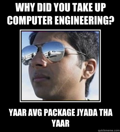 Why did you take up Computer Engineering? Yaar Avg package jyada tha yaar - Why did you take up Computer Engineering? Yaar Avg package jyada tha yaar  Rich Delhi Boy