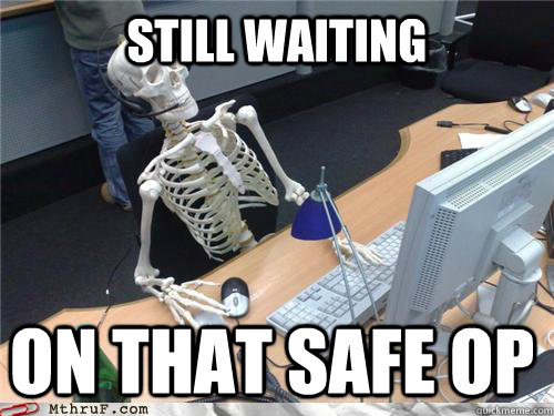 Still waiting on that safe op - Still waiting on that safe op  Waiting skeleton