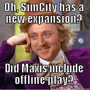 OH, SIMCITY HAS A NEW EXPANSION? DID MAXIS INCLUDE OFFLINE PLAY? Condescending Wonka