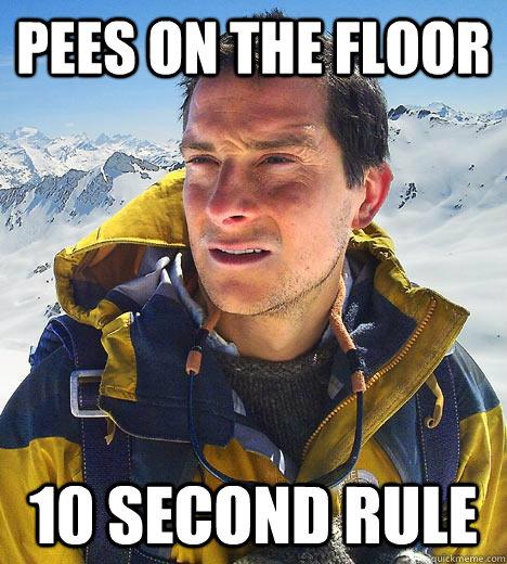 Pees on the floor 10 second rule  Bear Grylls