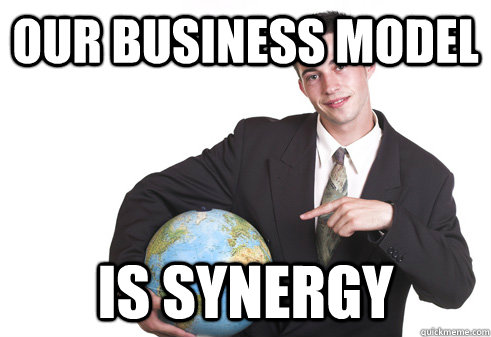 our business model is synergy - our business model is synergy  Scumbag Startup