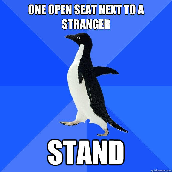 One open seat next to a stranger stand - One open seat next to a stranger stand  Socially Awkward Penguin