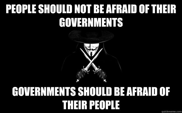 People should not be afraid of their governments Governments should be afraid of their people - People should not be afraid of their governments Governments should be afraid of their people  Misc