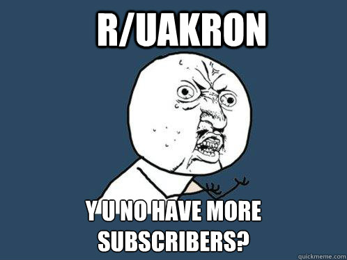 r/Uakron y u no have more subscribers? - r/Uakron y u no have more subscribers?  Y U No