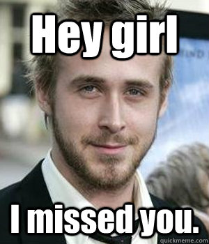 Hey girl I missed you. - Hey girl I missed you.  Misc
