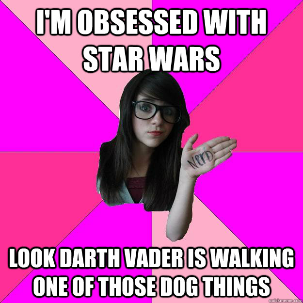 I'm obsessed with star wars  Look darth vader is walking one of those dog things - I'm obsessed with star wars  Look darth vader is walking one of those dog things  Idiot Nerd Girl