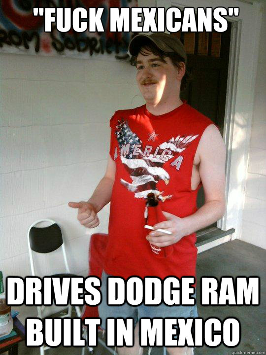 Fuck Mexicans Drives Dodge Ram Built In Mexico Redneck Randal