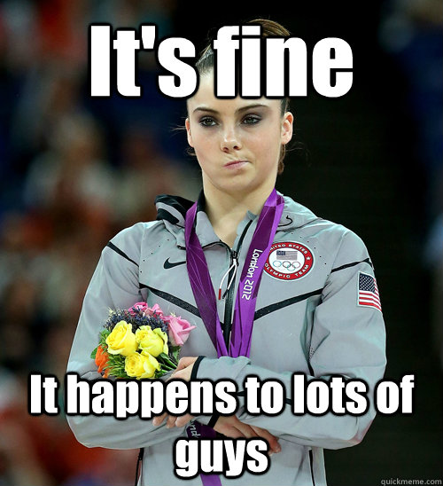 It's fine It happens to lots of guys - It's fine It happens to lots of guys  McKayla Not Impressed