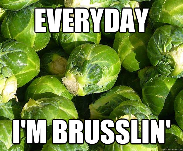 Everyday I'm brusslin' - Everyday I'm brusslin'  Everyday Im brusslin