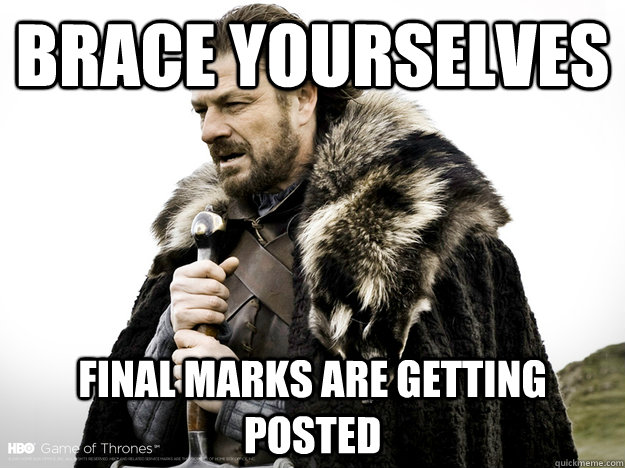 Brace Yourselves Final Marks are getting posted