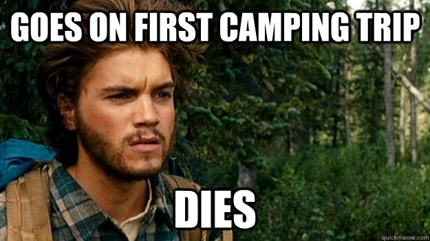 goes on first camping trip dies - goes on first camping trip dies  SOCIETY!! Emile