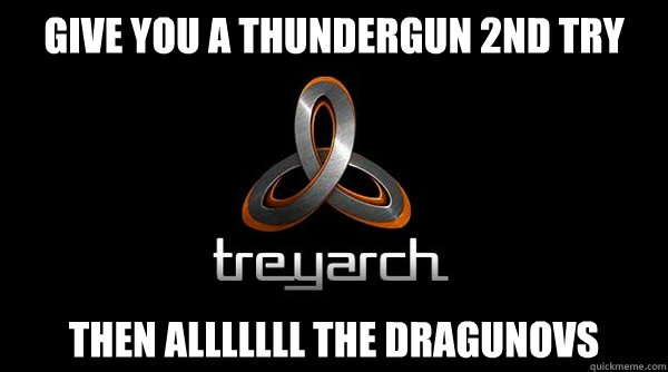 GIVE YOU A THUNDERGUN 2ND TRY THEN ALLLLLLL THE DRAGUNOVS