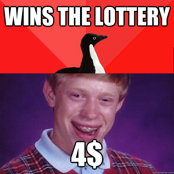 Wins the lottery 4$ - Wins the lottery 4$  Socially Awesome Bad Luck Brian