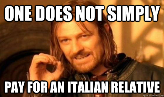One does not simply pay for an italian relative - One does not simply pay for an italian relative  One Does Not Simply Call You